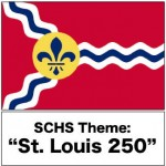"SCHS theme ""St Louis 250"""