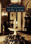 The Grand Hotels of St Louis by Patricia Treacy