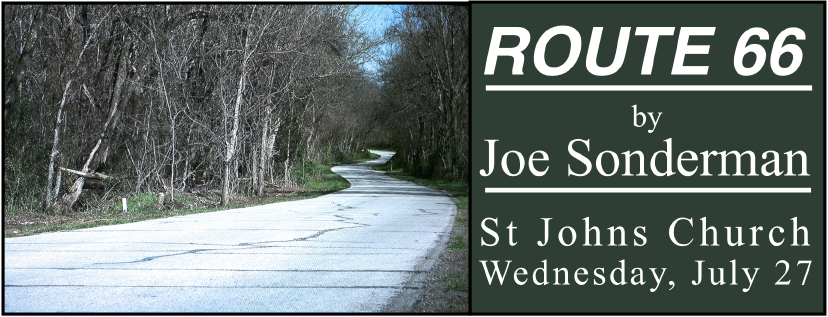 """Joe Sonderman presents """"ROUTE 66 in St Louis""""  at St Johns church, Wed. July 27, 7:00 pm, doors open at 6:30 pm"""