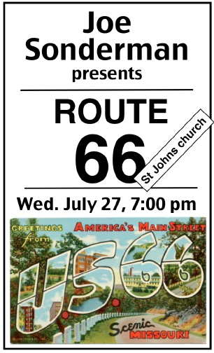 "Joe Sonderman presents ""ROUTE 66' on July 27, 2016, 7:00 pm at St Johns church."