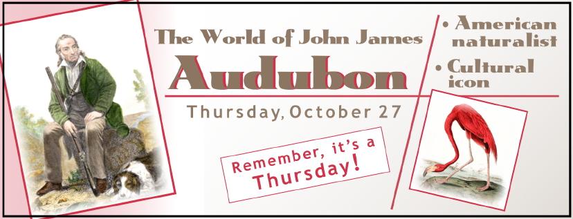 "SCHS fall general meeting, Thursday, October 27, 2016, ""The World of John James Audubon"" by Tom Reh."