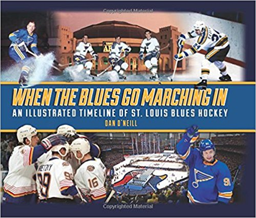 """When the Blues Go Marching In: An Illustrated Timeline of St. Louis Blues Hockey"" by Dan O'Neill"