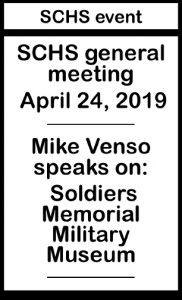 SCHS general meeting  April 24, 2019 Mike Venso speaks on: Soldiers Memorial Military Museum